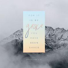 For it is by grace you have been saved, through faith...