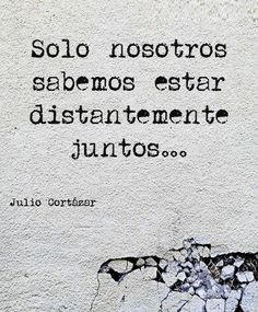 The Nicest Pictures: Julio Cortázar Great Quotes, Quotes To Live By, Me Quotes, Inspirational Quotes, Neruda Quotes, Magic Quotes, Quirky Quotes, Super Quotes, Photo Quotes