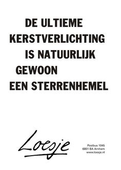Inspiring quotes about life :    QUOTATION – Image :    Quotes Of the day  – Description  de ultieme kerstverlichting is natuurlijk gewoon een sterrenhemel – Loesje  Sharing is Power  – Don't forget to share this quote !  - #Life https://hallofquotes.com/2017/08/15/inspiring-quotes-about-life-de-ultieme-kerstverlichting-is-natuurlijk-gewoon-een-sterrenhemel-loesje/