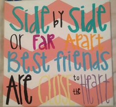 "Poster to make before leaving for college... ""Side By Side or far apart Best Friends are Close to the Heart"" have best friends sign it and hang it up in your Dorm at college. Something I so want to do (clearly with different colors that scream STASIA!) with Haley, Bethany, Destinee, Karissa, and Jamie."