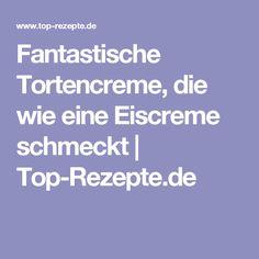 Fantastische Tortencreme, die wie eine Eiscreme schmeckt | Top-Rezepte.de