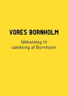 """Ideas and innovation on Bornholm - se mere under """"Vores Bornholm"""""""