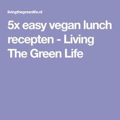 5x easy vegan lunch recepten - Living The Green Life