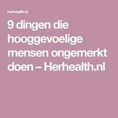9 dingen die hooggevoelige mensen ongemerkt doen – Herhealth.nl Highly Sensitive Person, Cancerian, After Life, Mbti, Enfj, Introvert, Self Improvement, Good To Know, Life Lessons