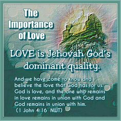 And we have come to know and believe the love that God has for us. God is love, and the one who remains in love remains in union with God and God remains in union with him. (1 John 4:16 NWT)