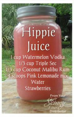 Hippie Juice4 cups water Pink lemonade powder  *enough to make 1 qt. 1cup watermelon vodka 1/3 cup Malibu rum 1/3 cup triple sec Handful frozen/fresh strawberries Can put them in mason jars & put them in the freezer and they turn slushy! Perfect summer drink!