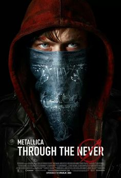 Metallica's Through the Never film. Everywhere 4 Oct 2013.