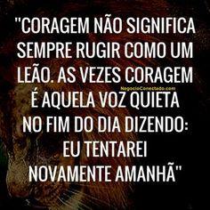 Não nos falte coragem para realizar os nossos objetivos. #tentativa #resistência #luta