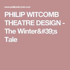 PHILIP WITCOMB THEATRE DESIGN - The Winter's Tale