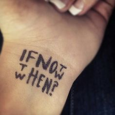 "Awesome tattoo idea: ""If not now then when?"""