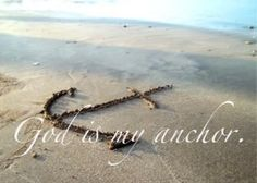I have my anchor. He is God.
