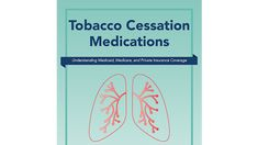 Tobacco Cessation Medications: Understanding Medicaid, Medicare, and private insurance coverage