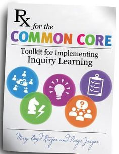Rx for the common core: Toolkit for implementing inquiry learning. (2014) by Mary Boyd Ratzer & Paige Jaeger.