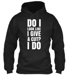 LIMITED - Do I Look Like I Give A Cut?   #Teespring #hairstylist #hairdresser