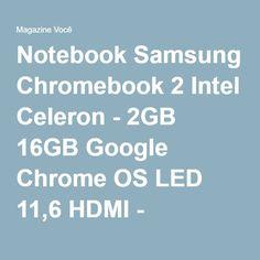 Notebook Samsung Chromebook 2 Intel Celeron - 2GB 16GB Google Chrome OS LED 11,6 HDMI - Magazine Vrshop