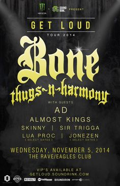 Get Loud Tour 2014 BONE THUGS-N-HARMONY with AD, Almost Kings, Skinny, Sir Trigga, more Wednesday, November 5, 2014 at 8pm (doors scheduled to open at 7pm) The Rave/Eagles Club - Milwaukee WI All Ages / 21+ to Drink  Purchase tickets at http://tickets.therave.com, www.eTix.com, charge by phone at 414-342-7283, or visit our box office at 2401 W. Wisconsin Avenue in Milwaukee. Box office and charge by phone hours are Mon-Sat 10am-6pm. The Rave/Eagles Club no longer sells tickets via…