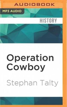 Operation Cowboy: The Secret American Mission to Save the World's Most Beautiful Horses in the Last Days of World ...