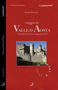 Viaggio in Valle d'Aosta - guida GourmArt  a cura di Alessia Zacchei. Cinquesensi editore, 2011.