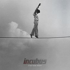 Incubus. if not now when.