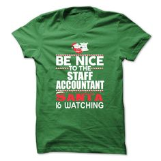 BE NICE TO THE STAFF ACCOUNTANT, SANTA IS WATCHING T-SHIRT, HOODIE T-SHIRTS, HOODIES ( ==► Shopping Now) #Staff #Accountant #shirts #tshirt #hoodie #sweatshirt #fashion #style