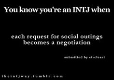 introvert: each request for a social outing becomes a negotiation