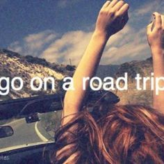 Go on a road trip with my best friends