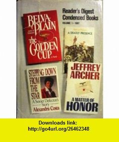 Condensed  Vol. 1; A Matter Of Honor; The Golden Cup; Stepping Down From The Star; A Deadly Presence Jeffrey Archer, Belva Plain, Alexandra Costa, Hjalmar Thesen ,   ,  , ASIN: B001DDRPC4 , tutorials , pdf , ebook , torrent , downloads , rapidshare , filesonic , hotfile , megaupload , fileserve
