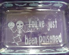 Etched Casserole Dish,Glass Casserole Dish,Etched bake-ware,You've just been poisoned,Halloween Bake Dish,Party Dish,skeleton Graphics