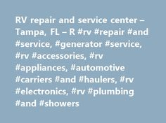 RV repair and service center – Tampa, FL – R #rv #repair #and #service, #generator #service, #rv #accessories, #rv #appliances, #automotive #carriers #and #haulers, #rv #electronics, #rv #plumbing #and #showers http://ireland.nef2.com/rv-repair-and-service-center-tampa-fl-r-rv-repair-and-service-generator-service-rv-accessories-rv-appliances-automotive-carriers-and-haulers-rv-electronics-rv-plumbing-an/  # Complete RV Repair and Service – Serving Customers in the Tampa Bay, FL Area. RV…