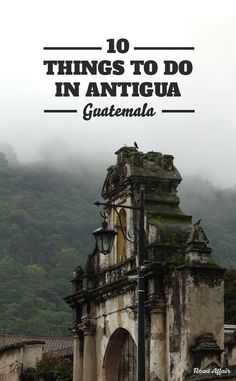 10 Fun Things to Do in Antigua Guatemala
