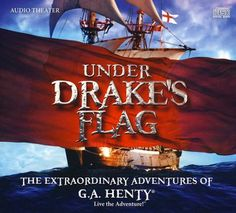 The Extraordinary Adventures of G.A. Henty: Under Drake's Flag 2 Audio CD Set  -     By: G.A. Henty