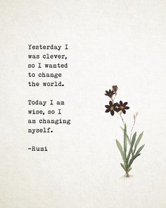 Rumi Poetry art, Yesterday I was smart and wanted to change the world, poetry . Rumi Poetry art, Y Motivacional Quotes, Wisdom Quotes, Words Quotes, Motivational Sayings, Wisdom Books, Who Am I Quotes, Best Rumi Quotes, I Want Quotes, Rumi Quotes Life
