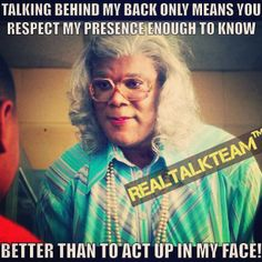 Madea - I will neeevvvver get over her/him! madea is the shhiiiiiitttttt! Madea Humor, Madea Funny Quotes, Movie Quotes, Funny Memes, Hilarious, Jokes, Bitch Quotes, Life Quotes, Job Memes