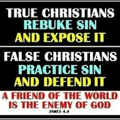 .James 4:4 KJV  Ye adulterers and adulteresses, know ye not that the friendship of the world is enmity with God? whosoever therefore will be a friend of the world is the enemy of God.