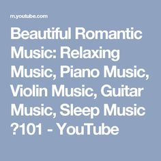 Beautiful Romantic Music: Relaxing Music, Piano Music, Violin Music, Guitar Music, Sleep Music ★101 - YouTube