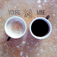 Yours and Mine... #CoffeeLovers