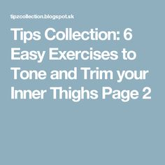 Tips Collection: 6 Easy Exercises to Tone and Trim your Inner Thighs Page 2