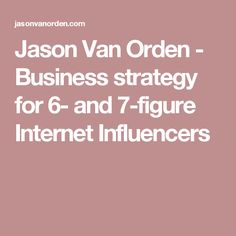 Jason Van Orden - Business strategy for 6- and 7-figure Internet Influencers