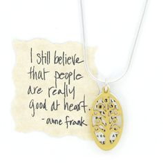 I still believe that people are really good at heart. ~Anne Frank