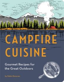 Campfire Cuisine - There's more to campfire cooking than hot dogs and baked beans! Try Bananas Foster French Toast, Grilled Vegetable Salad with Goat Cheese, Salmon with Balsamic Fig Sauce, Foil- Baked Yams with Spicy Chili Butter, Jambalaya, and Rum-Baked Peaches. It also includes tips and advice on meal planning, shopping, and equipment selection for campfire cooking.