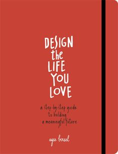 design the life you love - ayse birsel - ten speed press u s   http://www.idefix.com/kitap/design-the-life-you-love-ayse-birsel/tanim.asp