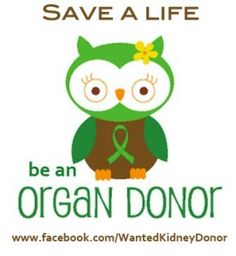 Be an Organ donor.Give the Gift of Life one of the most amazing gifts that you can give.