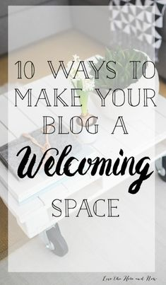10 ways to make your blog a welcoming space