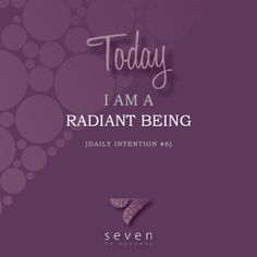 Daily intentions • #6 Today I am a radiant being • See more at www.seven2success.com/daily-intentions/january •