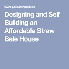 Designing and Self Building an Affordable Straw Bale House