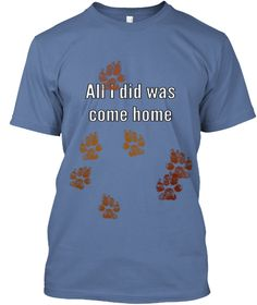 All I Did Was Come Home Denim Blue T-Shirt Front