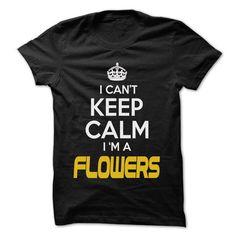 KEEP CALM I AM ... FLOWERS - AWESOME KEEP CALM SHIRT ! T-SHIRTS, HOODIES, SWEATSHIRT (22.25$ ==► Shopping Now)