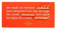 She made an entrance OOH LA LA then shimmied her way through the crowd CHA CHA CHA and raised her galss for a toast POP FIZZ CLINK -Kate Spade✳️