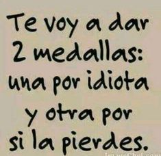 """[Figurative Trans: I am going to give you two medals: One for being an Idiot, and the other in case you lose the first one"""". The Words, More Than Words, Sarcastic Quotes, Me Quotes, Funny Quotes, Spanish Humor, Spanish Quotes, Mexican Humor, Quotes En Espanol"""