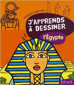 ACTIVITE - J'apprends à dessiner l'Egypte de Philippe Legendre